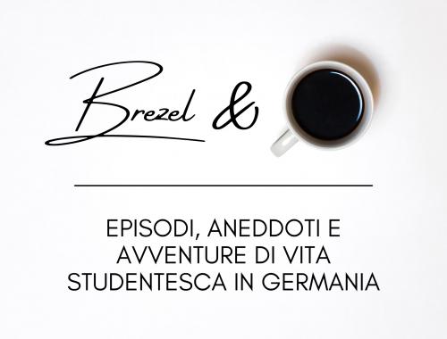 brezel & caffè: episodi, aneddoti e avventure di vita studentesca in Germania